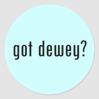 got dewey? classic round sticker
