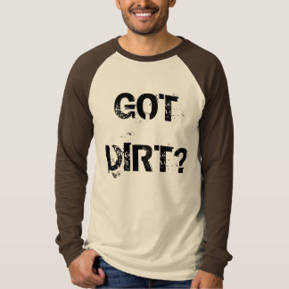 GOT DIRT? T-Shirt