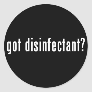 got disinfectant? classic round sticker
