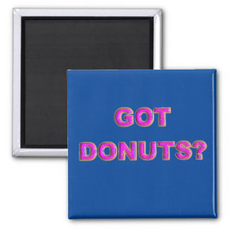 Got Donuts - Funny Kitchen Magnet