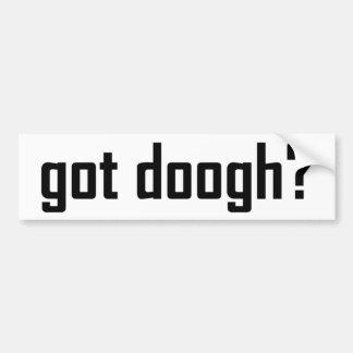 got doogh? bumper sticker