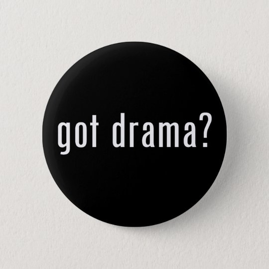 got drama? button