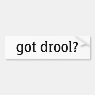 got drool? Bumper Sticker