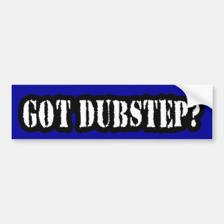 GOT DUBSTEP? BUMPER STICKER