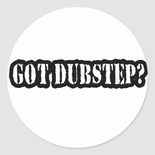 GOT DUBSTEP? CLASSIC ROUND STICKER