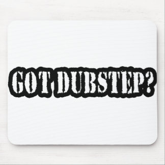GOT DUBSTEP? MOUSEPADS