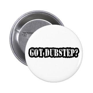 GOT DUBSTEP? PINBACK BUTTON