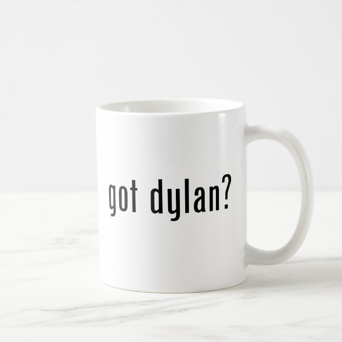 got dylan? coffee mug