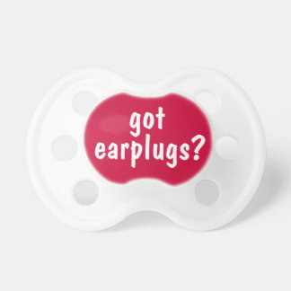 Got Earplugs Noisy Baby Funny Binkie or Pacifier