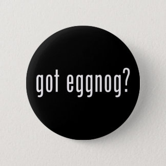 Got Eggnog? Christmas Spirit Given Liquid Form Pinback Button