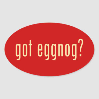 got eggnog? oval sticker