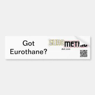 Got Eurothane bumper sticker Car Bumper Sticker