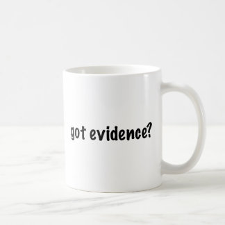 Got Evidence? Coffee Mug