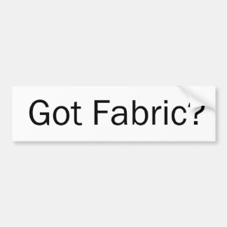 Got Fabric? Car Bumper Sticker