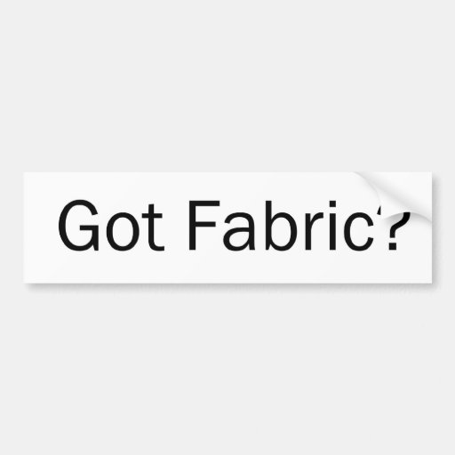 Got Fabric? Bumper Sticker