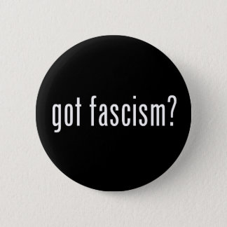 Got Fascism? Button