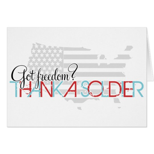 Got Freedom? Thank A Soldier Card