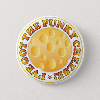 Got Funky Cheese Pinback Button