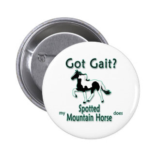 Got Gait? My Spotted Mountain Horse Does Pinback Button