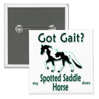 Got Gait? My Spotted Saddle Horse Does Pinback Button