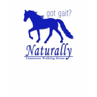 Tennessee Walking Horse T-shirts - Got Gait? Naturally