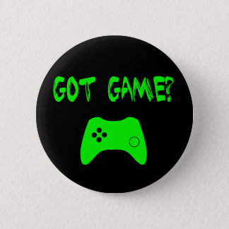 Got Game?  Funny Gamer Button