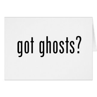Got Ghosts? Greeting Card