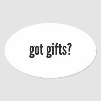 got gifts? oval sticker