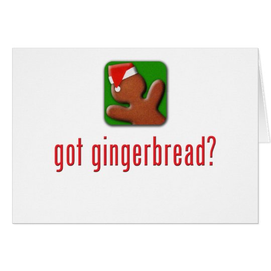 got gingerbread? card