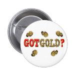 GOT GOLD ? BUTTON