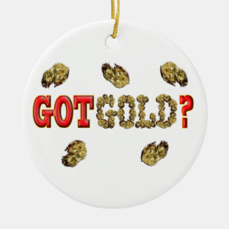 GOT GOLD ? CERAMIC ORNAMENT