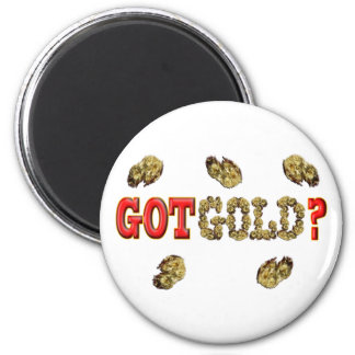 GOT GOLD ? MAGNET
