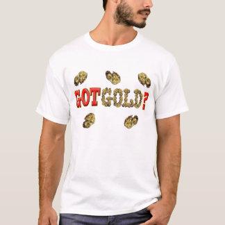 GOT GOLD ? T-Shirt