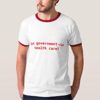 Got government-run health care? T-Shirt