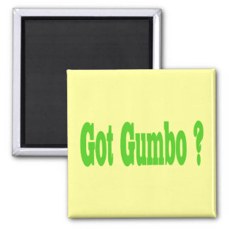 Got Gumbo ? 2 Inch Square Magnet