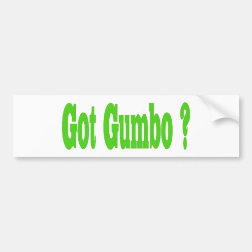 Got Gumbo Sticker Bumper Stickers