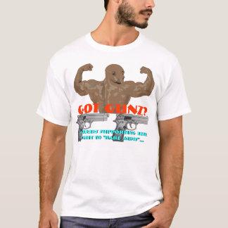 """Got Guns, ... eh ... """"Gunz""""? T-Shirt"""