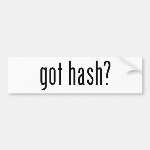 got hash? bumper stickers