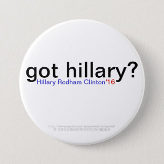got hillary? Hillary Rodham Clinton '16 Pinback Button