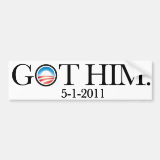GOT HIM. OBAMA GOT OSAMA. BIN LADEN IS DEAD. BUMPER STICKER