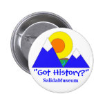 """Got History?"" SalidaMuseum Button"