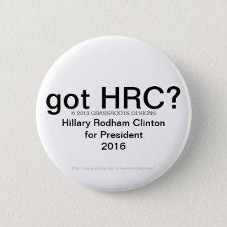 got HRC? Hillary Rodham Clinton 2016 #4 Pinback Button