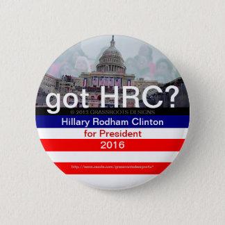 got HRC? Hillary Rodham Clinton 2016 Pinback Button