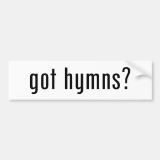 Got Hymns? Bumper Sticker