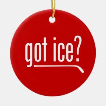 Got Ice? (hockey) Ceramic Ornament by eBrushDesign at Zazzle