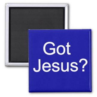 Got Jesus? Magnet
