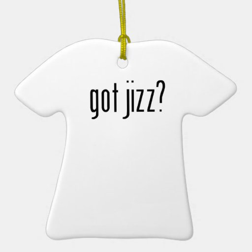 got jizz? Double-Sided T-Shirt ceramic christmas ornament