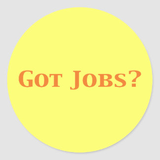 Got Jobs Gifts Round Sticker