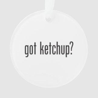 got ketchup