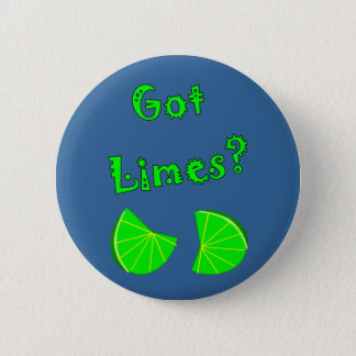 Got Limes?  Lime Lovers T-Shirts & Gifts Pinback Button